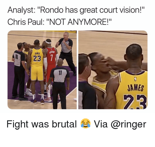 "Basketball, Chris Paul, and Nba: Analyst: ""Rondo has great court vision!""  Chris Paul: ""NOT ANYMORE!""  AMES  823  JAMES  23 Fight was brutal 😂 Via @ringer ‬"