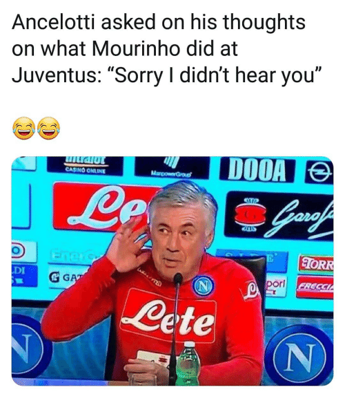 """Memes, Sorry, and Casino: Ancelotti asked on his thoughts  on what Mourinho did at  Juventus: """"Sorry I didn't hear you""""  ID  CASINO ONLINE  ORR  DI  & G  orl  Cete  (N"""