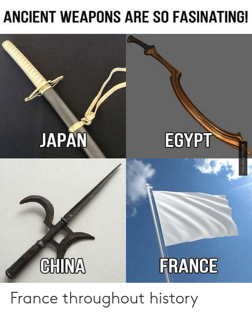 Egypt: ANCIENT WEAPONS ARE SO FASINATING!  JAPAN  EGYPT  CHINA  FRANCE France throughout history