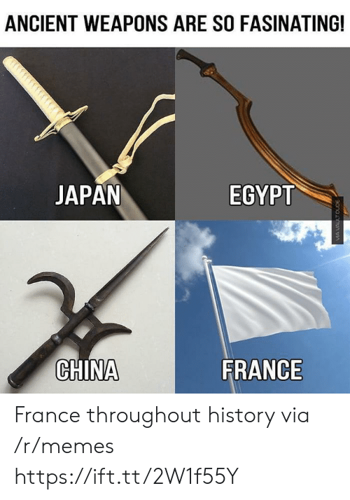 Egypt: ANCIENT WEAPONS ARE SO FASINATING!  JAPAN  EGYPT  CHINA  FRANCE France throughout history via /r/memes https://ift.tt/2W1f55Y