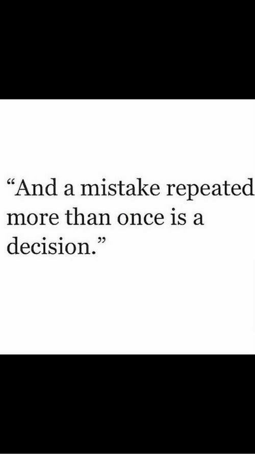 """Repeated: """"And a mistake repeated  more than once is a  decision.""""  92"""