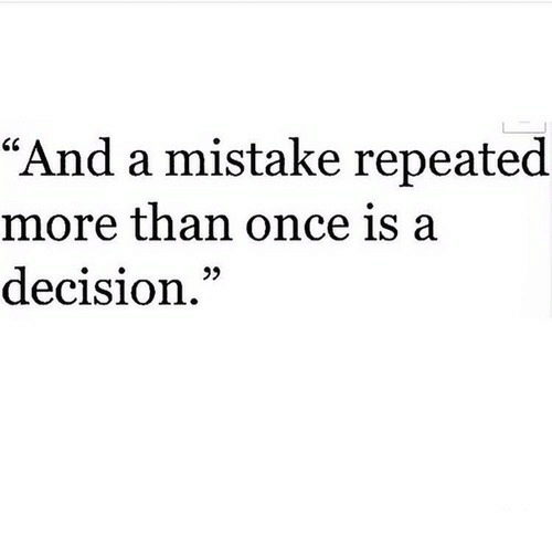 """Repeated: """"And a mistake repeated  more than once is a  decision."""""""