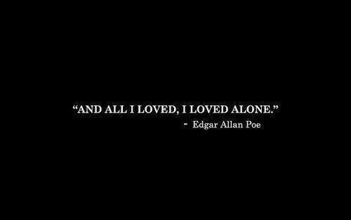 """Being Alone, Edgar Allan Poe, and Poe: """"AND ALL I LOVED, I LOVED ALONE.""""  Edgar Allan Poe"""