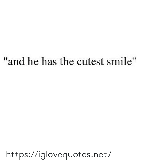 "He Has: ""and he has the cutest smile"" https://iglovequotes.net/"