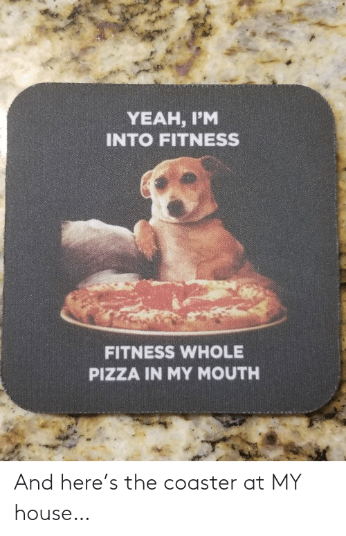 At: And here's the coaster at MY house…