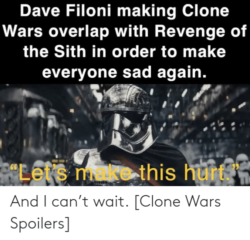 clone wars: And I can't wait. [Clone Wars Spoilers]