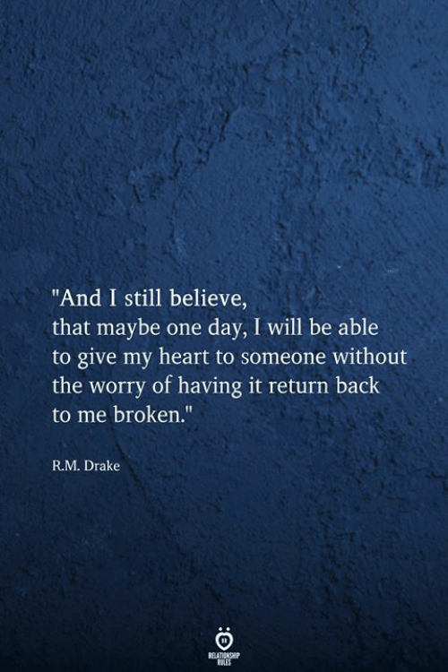 """Drake, Heart, and Back: """"And I still believe,  that maybe one day, I will be able  to give my heart to someone without  the worry of having it return back  to me broken.""""  R.M. Drake  RELATIONSHIP"""