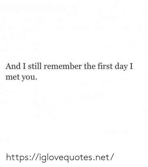 Net, Day, and First: And I still remember the first day I  met you. https://iglovequotes.net/