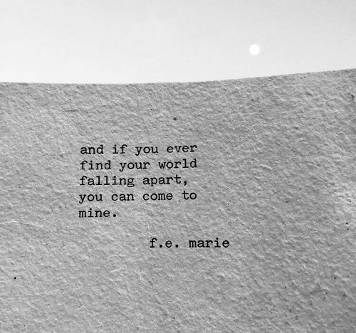 Falling Apart: and if you ever  find your world  falling apart,  you can come to  mine  .e. marie