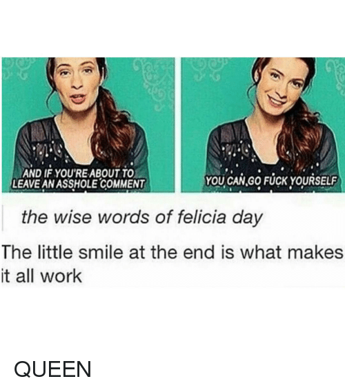 The Littl: AND IF YOU'RE ABOUT TO  YOU CAN,GO FUCK YOURSELF  LEAVEANASSHOLE COMMENT  the wise words of felicia day  The little smile at the end is what makes  it all work QUEEN