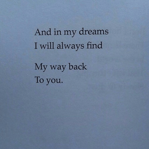 Find My: And in my dreams  I will always find  My way back  To you.