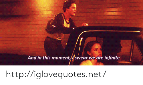 in this moment: And in this moment, Iswear we are infinite http://iglovequotes.net/