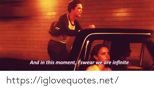in this moment: And in this moment, lswear we are infinite https://iglovequotes.net/