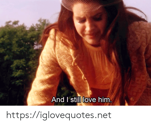 Love, Net, and Him: And I'still love him. https://iglovequotes.net