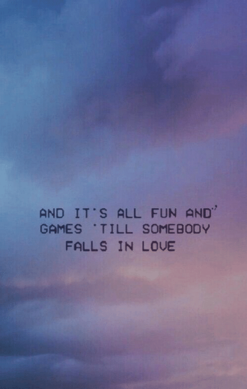 "Love, Games, and Fun: AND IT'S ALL FUN ND""  GAMES TILL SOMEBODY  FALLS IN LOVE"