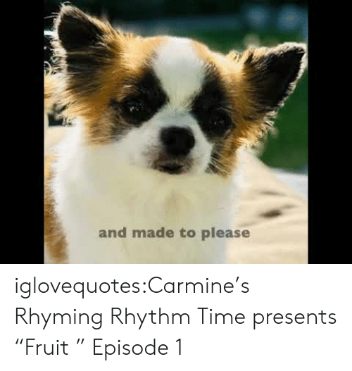 """episode 1: and made to please iglovequotes:Carmine's Rhyming Rhythm Time presents """"Fruit """" Episode 1"""