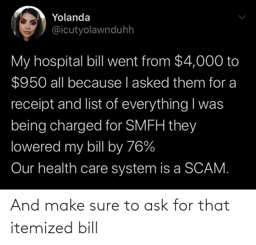 ask: And make sure to ask for that itemized bill
