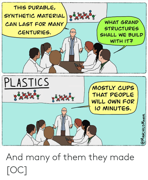 Many: And many of them they made [OC]