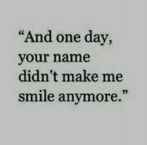 """Smile, One, and One Day: """"And one day,  your name  didn't make me  smile anymore.'""""  32"""