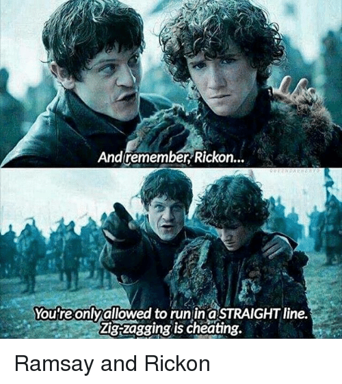 Rickon: And remember Rickon...  You're only allowed to run STRAIGHTline.  is cheating. Ramsay and Rickon