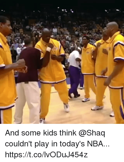 Memes, Nba, and Shaq: And some kids think @Shaq couldn't play in today's NBA... https://t.co/lvODuJ454z