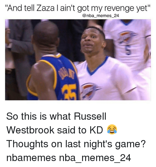 """revengeance: """"And tell Zaza l ain't got my revenge yet""""  nba memes 24 So this is what Russell Westbrook said to KD 😂 Thoughts on last night's game? nbamemes nba_memes_24"""