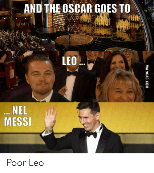 Poor Leo: AND THE OSCAR GOES TO  LEO..  ... NEL  MESSI  VIA 9GAG.COM Poor Leo