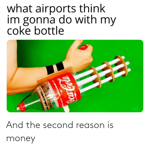 Money: And the second reason is money
