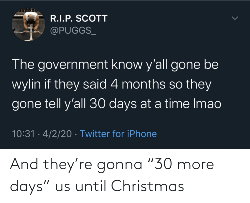 "gonna: And they're gonna ""30 more days"" us until Christmas"