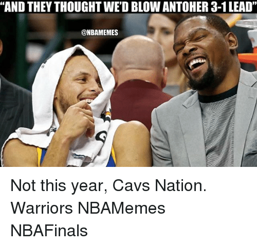 "3 1 Lead: ""AND THEY THOUGHT WED BLOW ANTOHER 3-1 LEAD""  @NBAMEMES Not this year, Cavs Nation. Warriors NBAMemes NBAFinals"