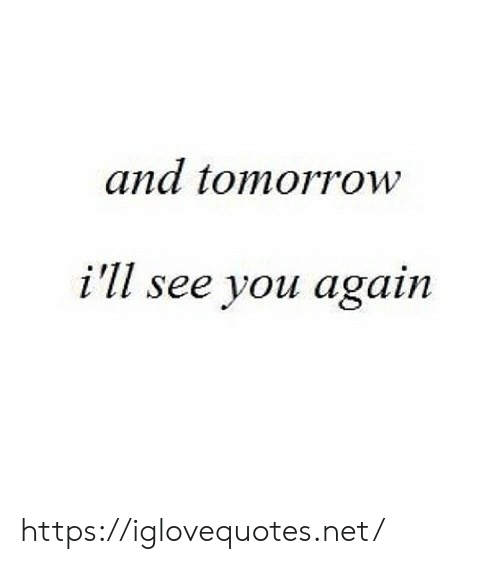 you again: and tomorrow  i'll see you again https://iglovequotes.net/