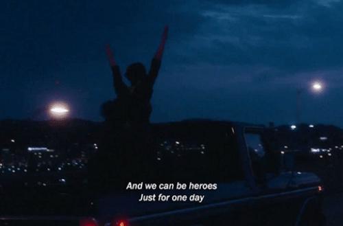 Heroes, Can, and One: And we can be heroes  Just for one day