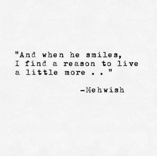 "He Smiles: ""And when he smiles,  I find a reason to live  a little more . .  -Me hwish"