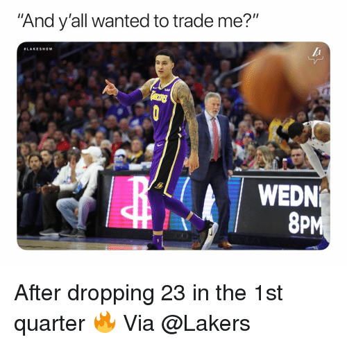 "Basketball, Los Angeles Lakers, and Nba: And y'all wanted to trade me?""  #LAKESH0w  WEDN  8PM After dropping 23 in the 1st quarter 🔥 Via @Lakers"