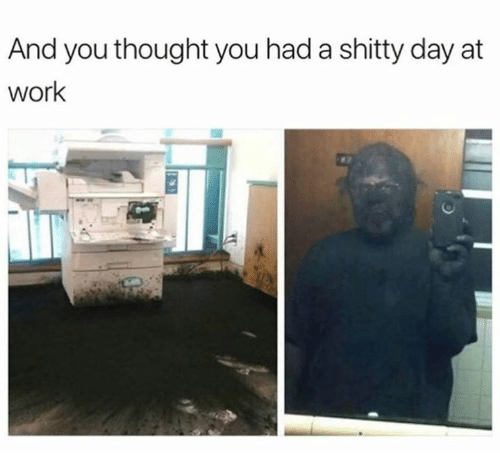 Dank, Work, and Thought: And you thought you had a shitty day at  work