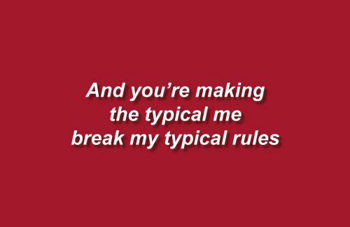 Break, Youre, and Making: And you're making  the typical me  break my typical rules
