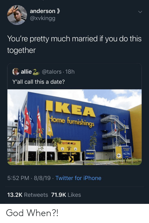 youre pretty: anderson  @Xvkingg  You're pretty much married if you do this  together  allie 2@talors 18h  Y'all call this a date?  IKEA  Home furnishings  ent ce  P O  Welcome  to IKEA  IKEA  10-10  5:52 PM 8/8/19 . Twitter for iPhone  13.2K Retweets 71.9K Likes God When?!
