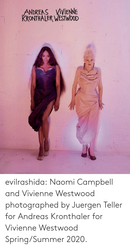 Summer: ANDREAS VIVIENNE  KRONTHA LER WESTWOOD evilrashida: Naomi Campbell and Vivienne Westwood photographed by Juergen Teller forAndreas Kronthaler for Vivienne Westwood Spring/Summer 2020.