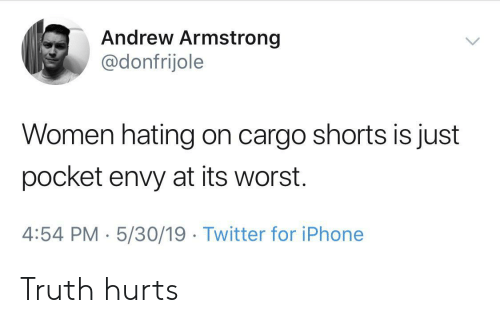 Iphone, Twitter, and Women: Andrew Armstrong  @donfrijole  Women hating on cargo shorts is just  pocket envy at its worst.  4:54 PM-5/30/19 Twitter for iPhone Truth hurts