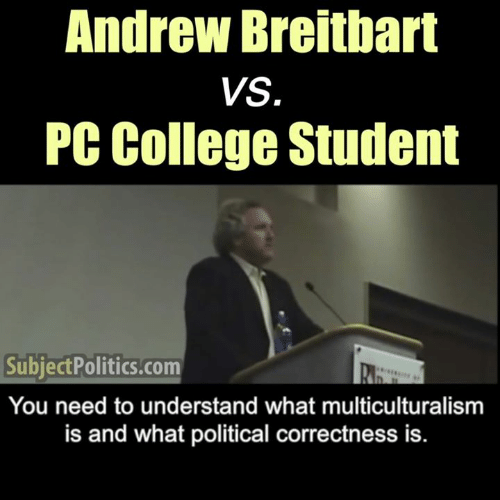 College, Memes, and Political Correctness: Andrew Breitbart  VS.  PC College Student  SubjectPolitics.com  You need to understand what multiculturalism  is and what political correctness is.