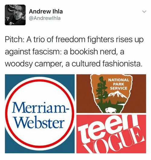 merriam webster: Andrew Ihla  @Andrew Ihla  Pitch: A trio of freedom fighters rises up  against fascism: a bookish nerd, a  woodsy camper, a cultured fashionista.  NATIONAL  PARK,  SERVICE  Merriam-  Webster  Tee