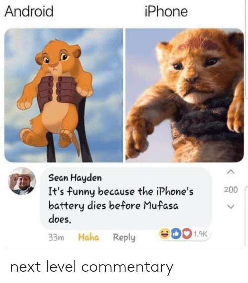 Android, Bailey Jay, and Funny: Android  iPhone  seae  Sean Hayden  It's funny because the iPhone's  battery dies before Mufasa  does  200  > K  33m Haha Reply 01.9K next level commentary