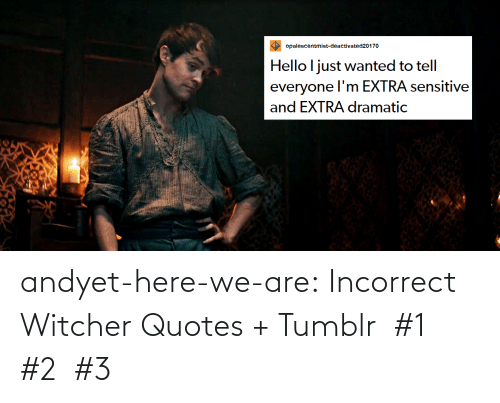 Here We: andyet-here-we-are:    Incorrect Witcher Quotes + Tumblr  #1  #2  #3