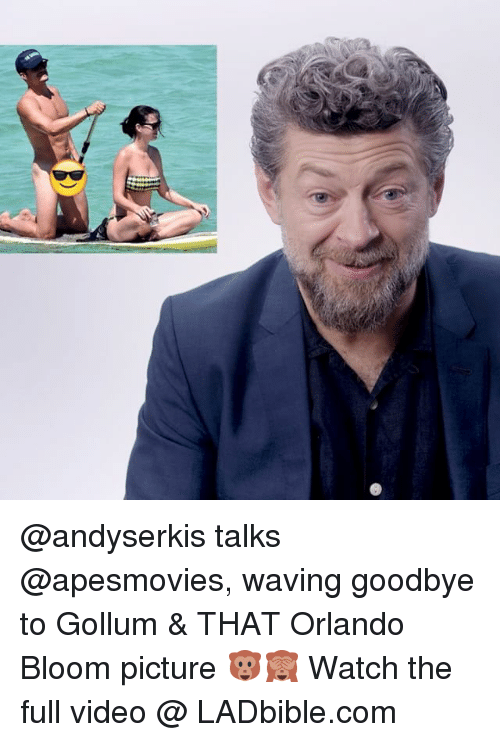 Memes, Orlando, and Video: @andyserkis talks @apesmovies, waving goodbye to Gollum & THAT Orlando Bloom picture 🐵🙈 Watch the full video @ LADbible.com