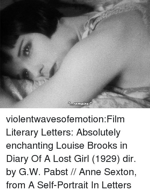 Imdb: anemains. violentwavesofemotion:Film  Literary Letters: Absolutely enchanting Louise Brooks in Diary Of A Lost Girl (1929) dir. by G.W. Pabst // Anne Sexton, from A Self-Portrait In Letters