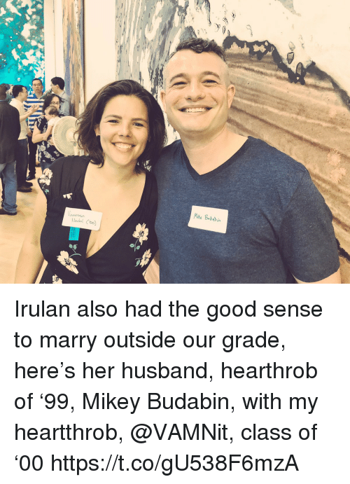 Memes, Good, and Husband: aneosa Irulan also had the good sense to marry outside our grade, here's her husband, hearthrob of '99, Mikey Budabin, with my heartthrob, @VAMNit, class of '00 https://t.co/gU538F6mzA