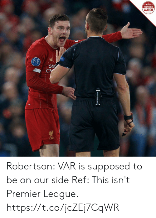 Memes, Premier League, and Watch: ANFIELD  WATCH  PECT  Sta  Ch  WANISHING SPRAY Robertson: VAR is supposed to be on our side  Ref: This isn't Premier League. https://t.co/jcZEj7CqWR