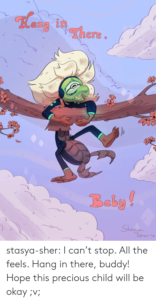 sto: ang in  Baby!  Sto  Sher l stasya-sher:  I can't stop. All the feels. Hang in there, buddy! Hope this precious child will be okay ;v;