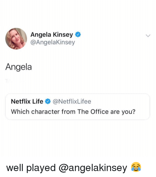 Life, Memes, and Netflix: Angela Kinsey  @AngelaKinsey  Angela  Netflix Life @NetflixLifee  Which character from The Office are you? well played @angelakinsey 😂