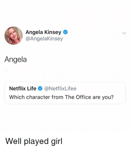 Funny, Life, and Netflix: Angela Kinsey  @AngelaKinsey  Angela  Netflix Life@NetflixLifee  Which character from The Office are you? Well played girl